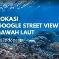 Lokasi Google Street View bawah laut di Indonesia