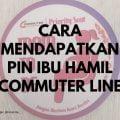 Cara Mendapatkan Pin Ibu Hamil Commuter Line