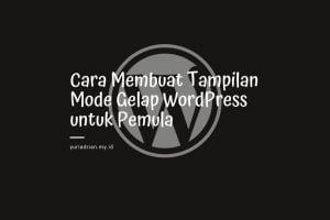Cara Membuat Tampilan Mode Gelap WordPress untuk Pemula
