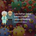 Cara Daftar Online Vaksin Covid19 Lansia di bandung