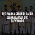 Arti warna sabuk Taekwondo